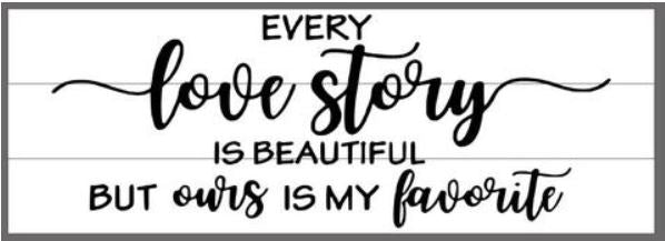 Every love story is beautiful 10.5x30