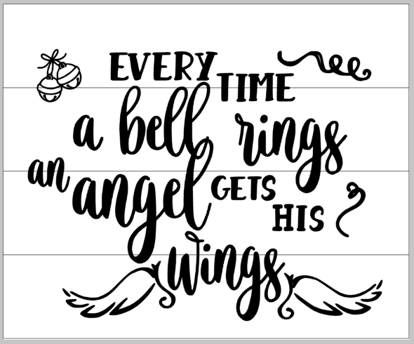 Every time a bell rings an angel gets his wings 14x17