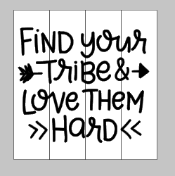 Find your tribe and love them hard 14x14