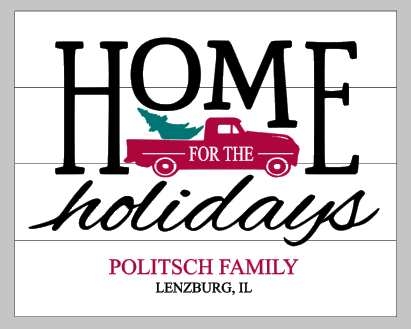 Home for the Holidays with truck Family name City and State 14x17