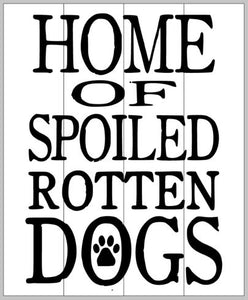 Home of spoiled rotten dogs 14x17
