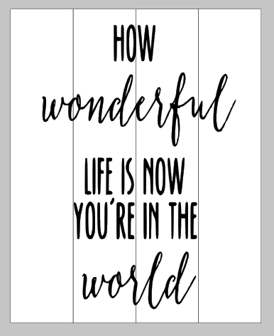 How wonderful life is now you're in the world 14x17.