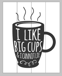 I like big cups and I can not lie 10.5x14
