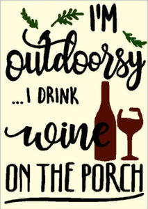 I'm outdoorsy I drink wine on the porch 14x17