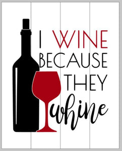 I wine because they whine 14x17