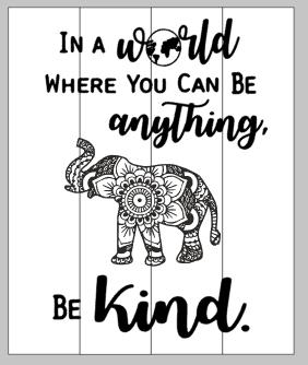 In a world where you can be anything, be kind- Mandala elephant 14x17
