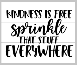 Kindness Is Free Sprinkle That Stuff Everywhere 14x17 Pallets By Design