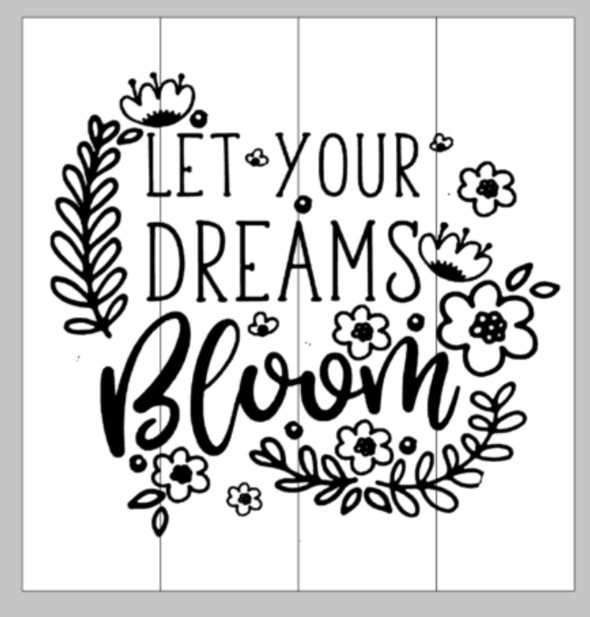 Let your dreams bloom 14x14