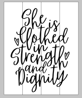 She is clothed in strength and dignity 10.5x14
