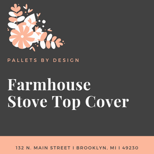 Farmhouse Stove Top Cover April 9th 6PM