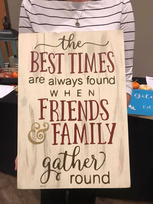 The best times are found when friends and family gather around