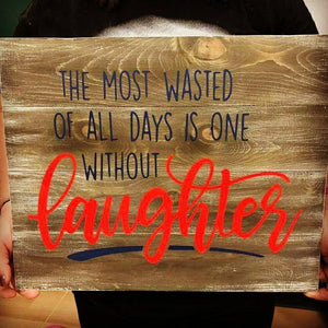 The most wasted of all days is one without laughter