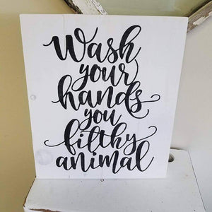 Wash your hands you filthy animal 14x17