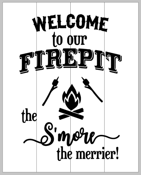 Welcome to our firepit the Smore the merrier 14x17