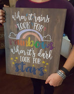 When it rains look for rainbows when its dark look for stars 10.5x14