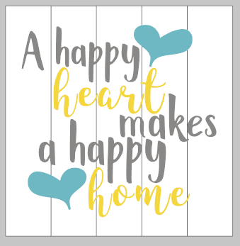 A happy heart makes a happy home 14x14