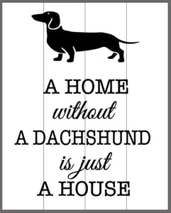 A home without a (insert dog bread) is just a house 14x17