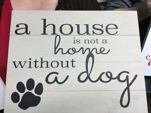 A house is not a home without a dog 14x17
