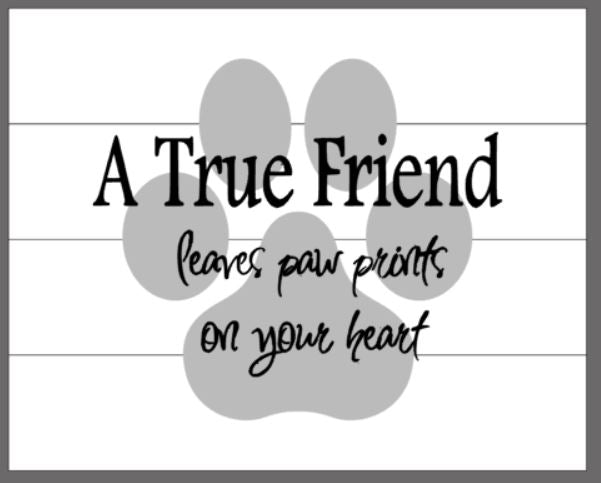 A true friend leaves a paw print on your heart 14x17