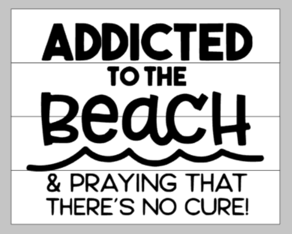 addicted to the beach and praying that there's no cure 14x17