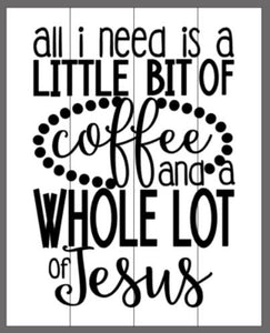 All I need is a little bit of coffee and a whole lot of Jesus with dots around 10.5x14