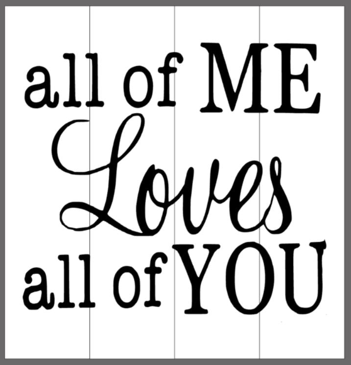 all of me loves all of you 14x14