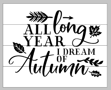 All year long I dream of autumn 14x17