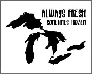 Always fresh sometimes frozen 14x17