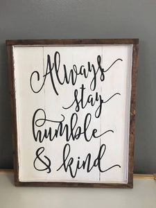 Always stay humble and kind- all cursive 14x17