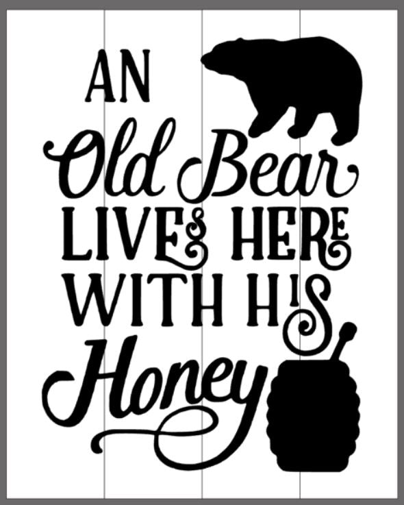 An old bear lives here with his honey with bear and honey silhouette 14x17