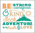 Be brave strong courageous and kind