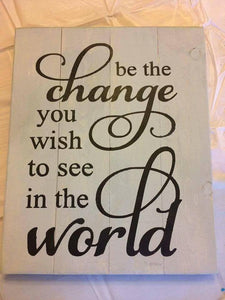 Be the change you wish to see in the world 14x17