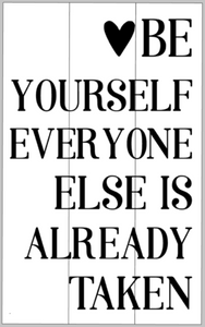 Be yourself everyone else is already taken 10.5x14
