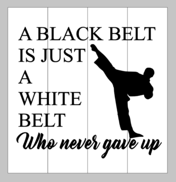 A black belt is just a white belt who never gave up 14x14