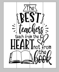 The best teachers teach from the heart not from the book 14x17