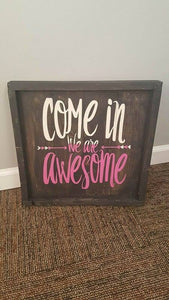 Come in we are awesome 14x14