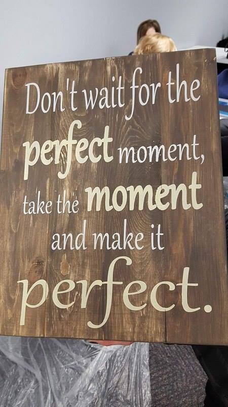 Don't wait for the perfect moment 14x17