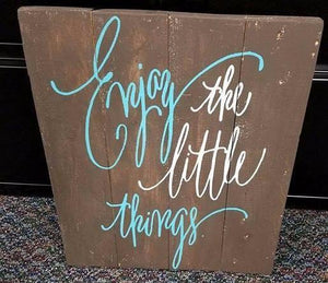 Enjoy the little things 14x17