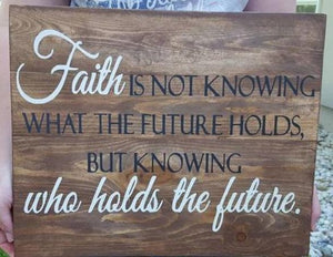 Faith is not what the future holds but ho holds the future 14x17