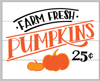 Farm Fresh pumpkins 25 cents 14x17
