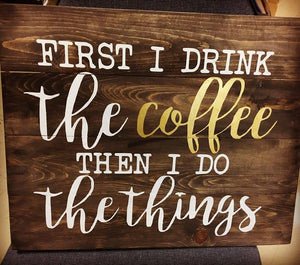 First I drink the coffee and then I do the things 14x17
