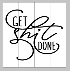 Get shit done 14x14