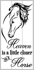Heaven is a little closer on a horse 10.5x22