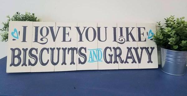 I love you like biscuits and gravy 8x24