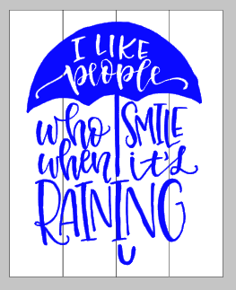 I like people who smile when it's raining 14x17