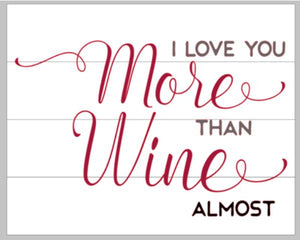 I love you more than wine almost 14x17