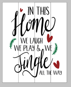 In this home we laugh we play we jingle all the way 14x17