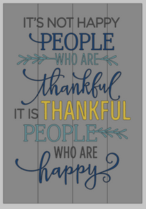 Its not happy people who are thankful 14x20