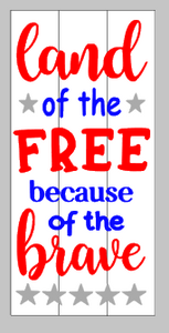 Land of the free because of the brave 10.5x22