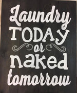 Laundry today or naked tomorrow 14x17